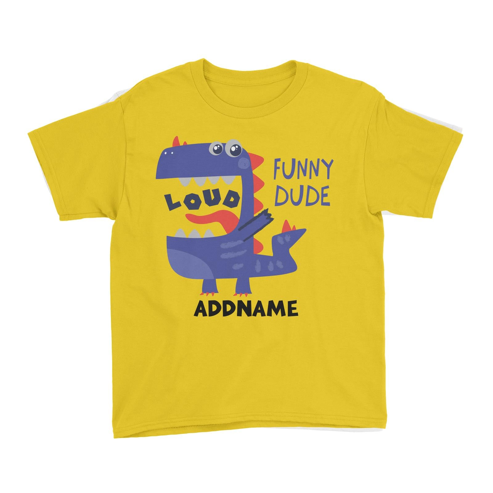 Loud Funny Dude Dinosaur Addname Kid's T-Shirt