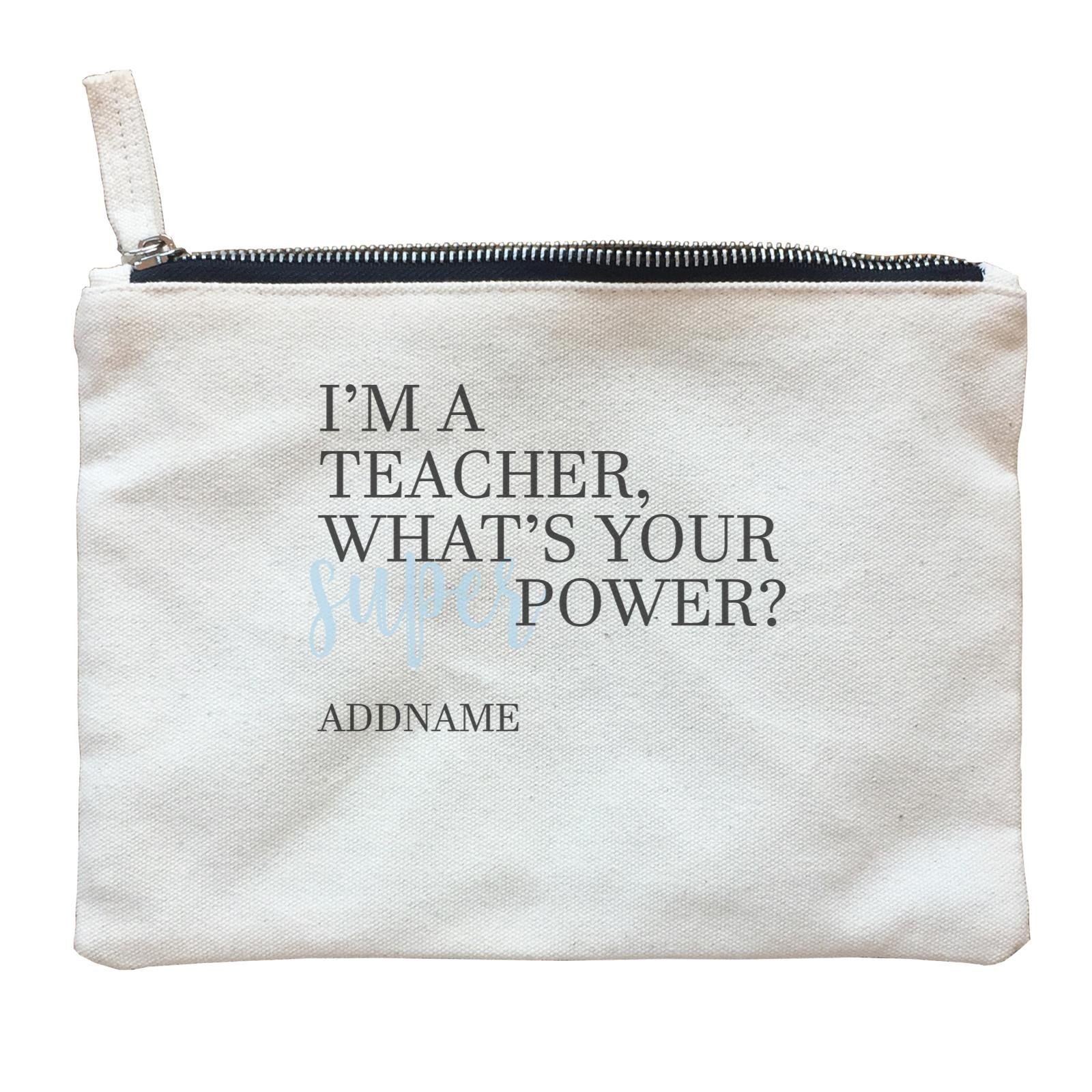 Super Teachers Blue I'm A teacher What's Your Superpower Addname Zipper Pouch