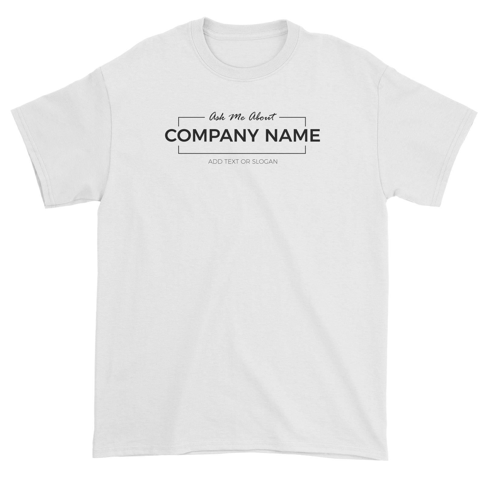Corporate Custom Your Own Ask Me About Company Name Add Text Or Slogan Unisex T-Shirt