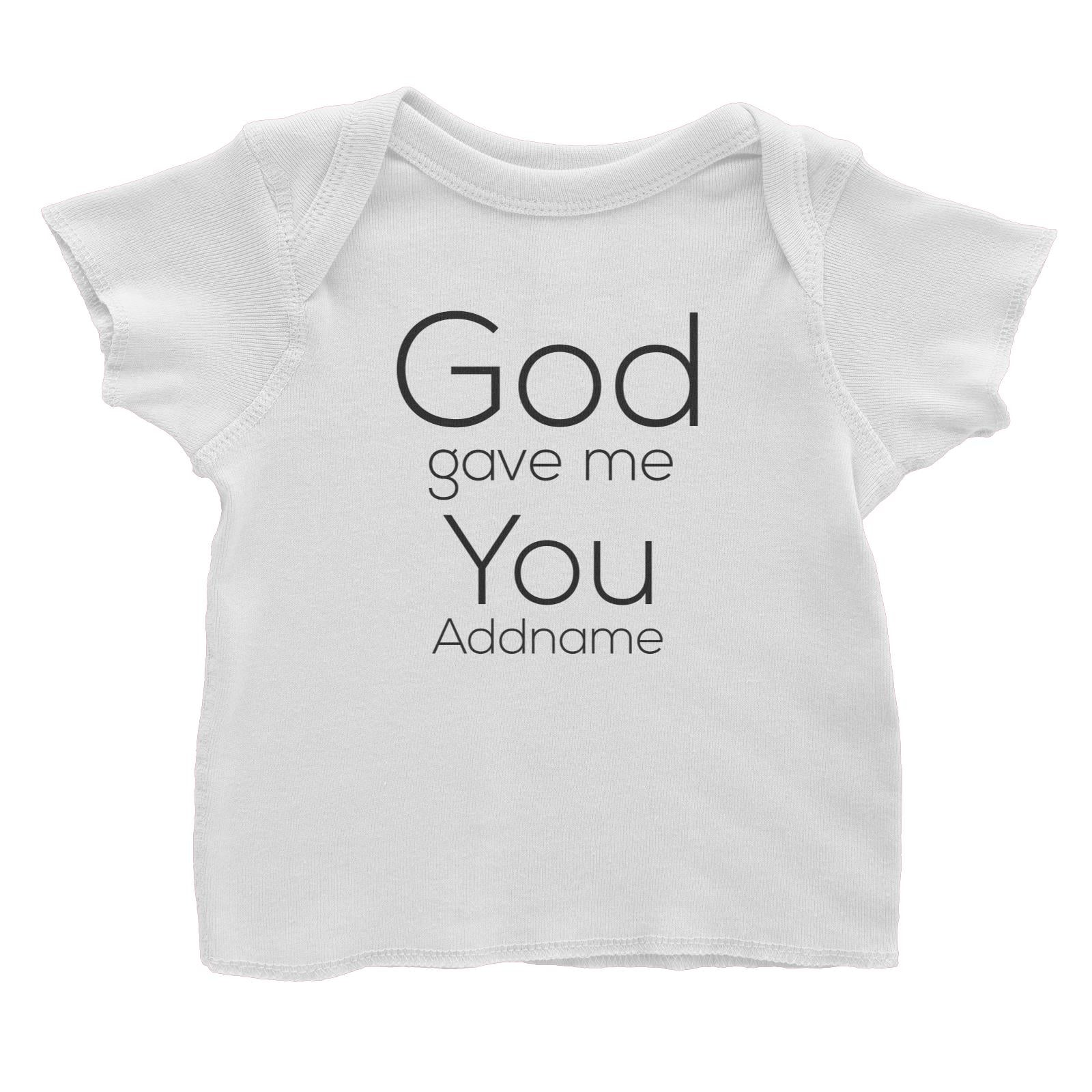 Gods Gift God Gave Me You Addname Baby T-Shirt