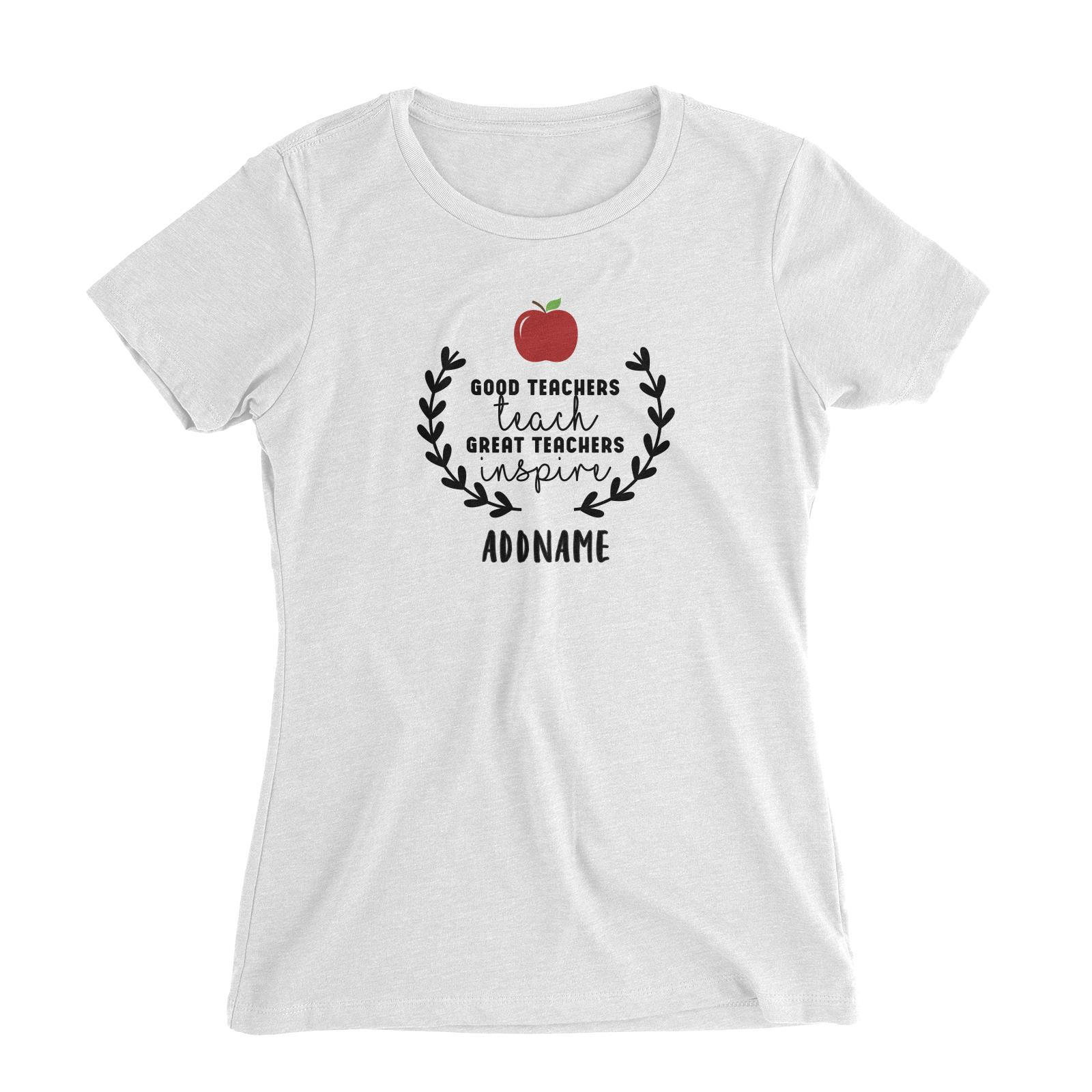 Great Teachers Good Teachers Teach Great Teachers Inspire Addname Women's Slim Fit T-Shirt