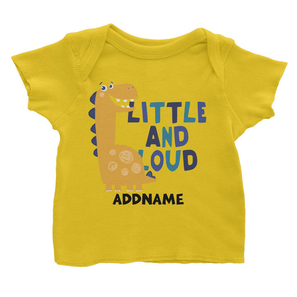 Little and Loud Dinosaur Addname Baby T-Shirt