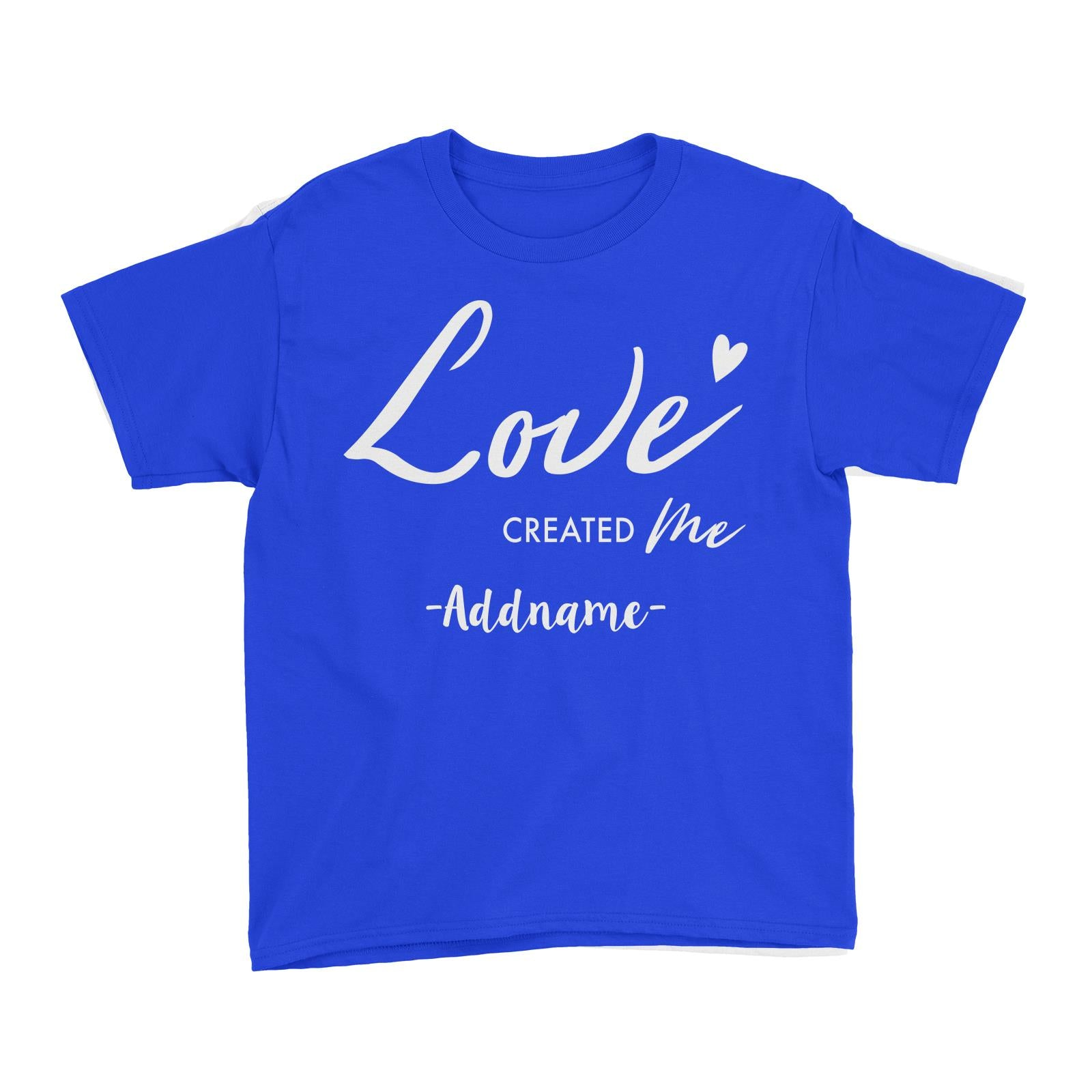 Love Created Me Addname Kid's T-Shirt  Matching Family Personalizable Designs