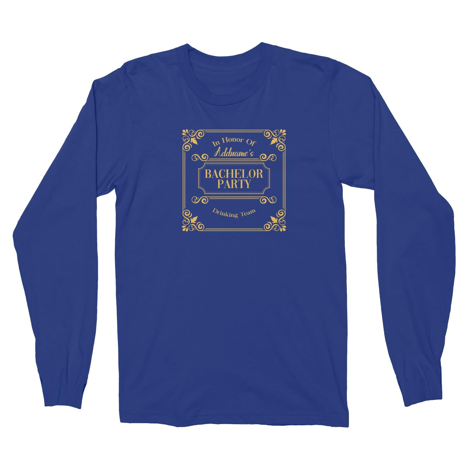 In Honor Of Bachelor Party Drinking Team Addname Long Sleeve Unisex T-Shirt