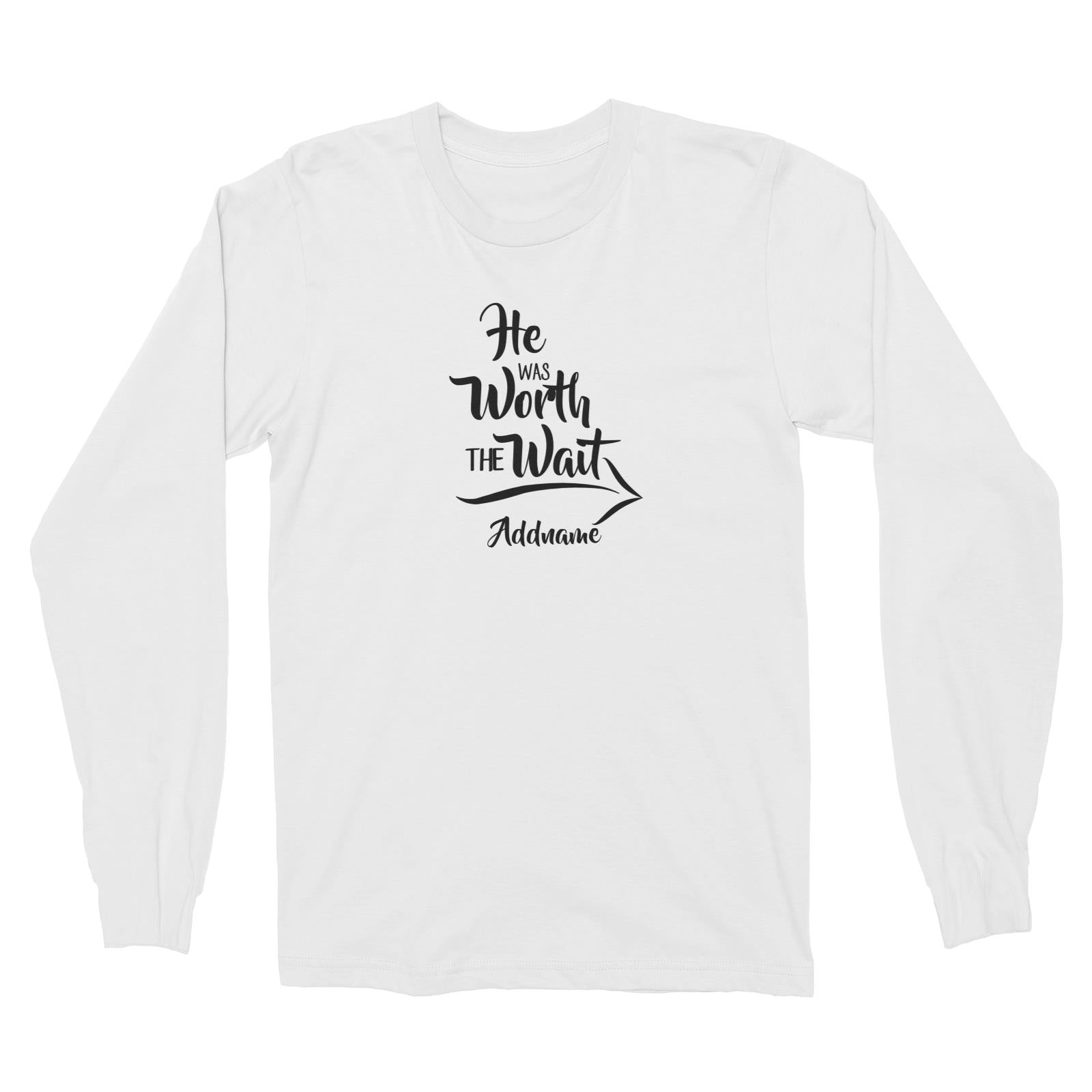 Couple Series He Was Worth The Wait Addname Long Sleeve Unisex T-Shirt