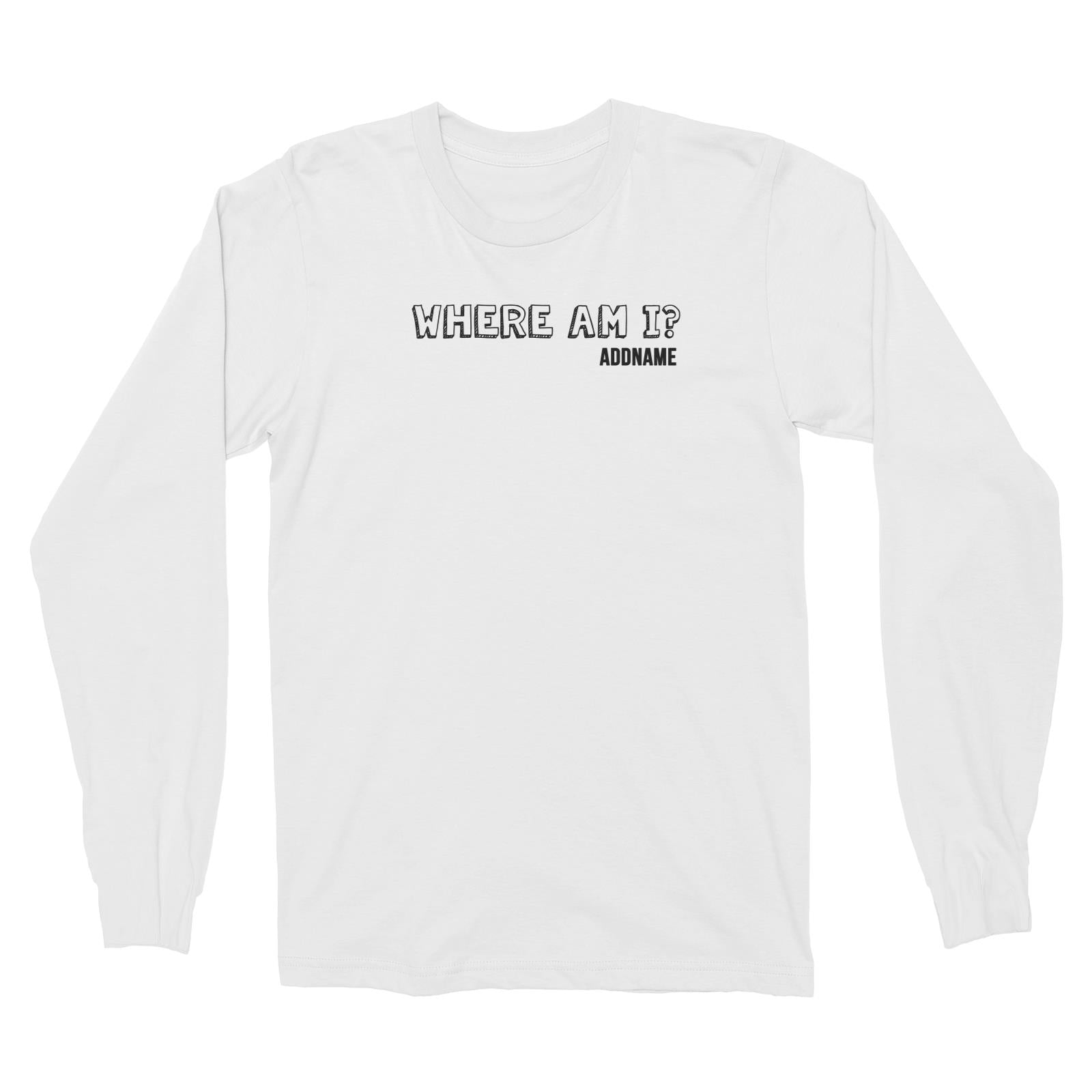 Couple Series Where Am I Addname Long Sleeve Unisex T-Shirt