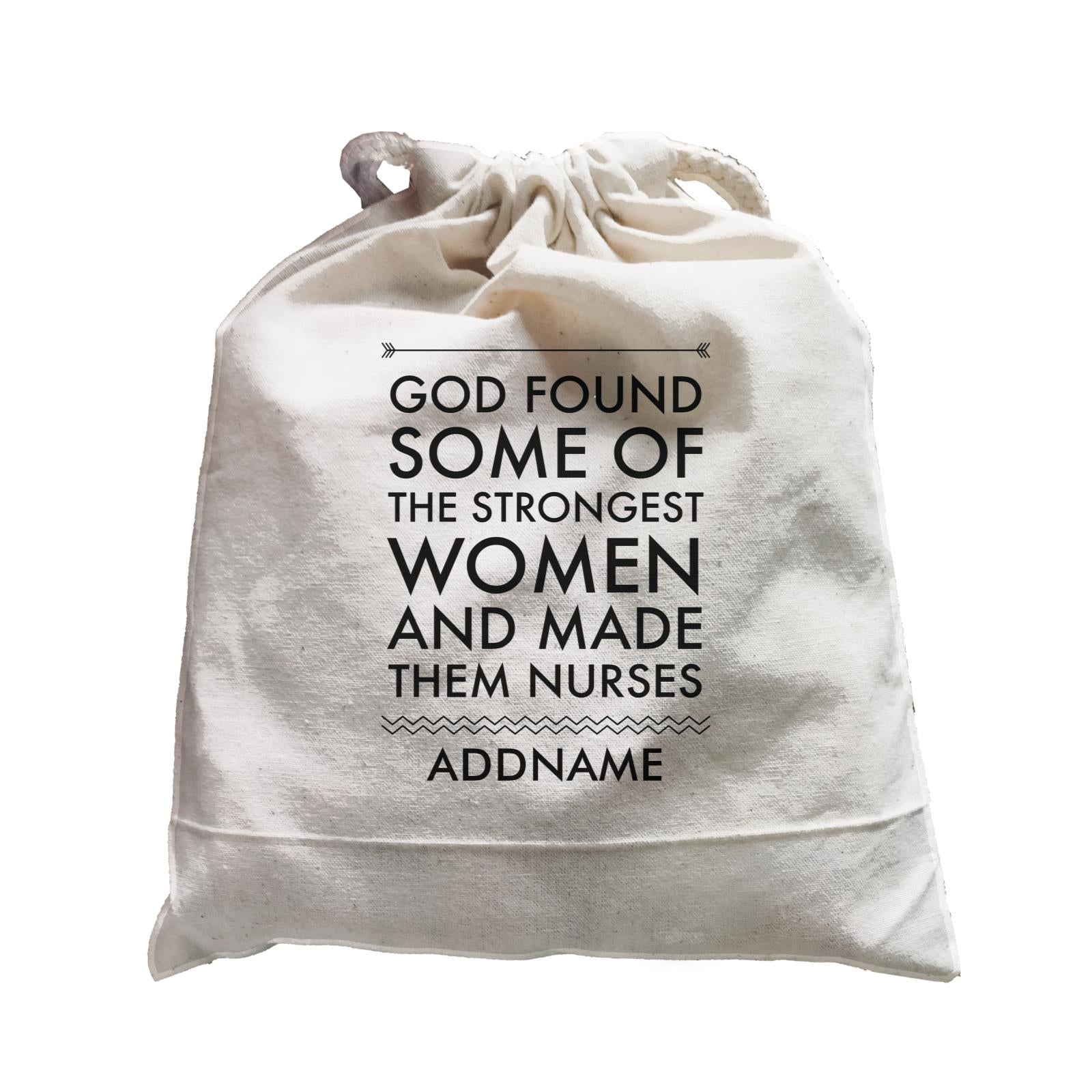 Nurse Quotes God Found Some Of The Strongest Woman And Made Them Nurses Addname Satchel