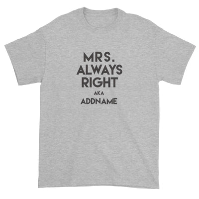 Mrs Always Right Addname Unisex T-Shirt  Funny Matching Family Personalizable Designs