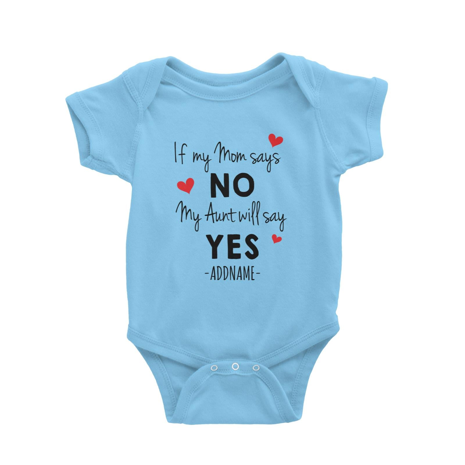 If My Mom Says No, My Aunt Will Say Yes Addname Baby Romper Personalizable Designs Basic Newborn