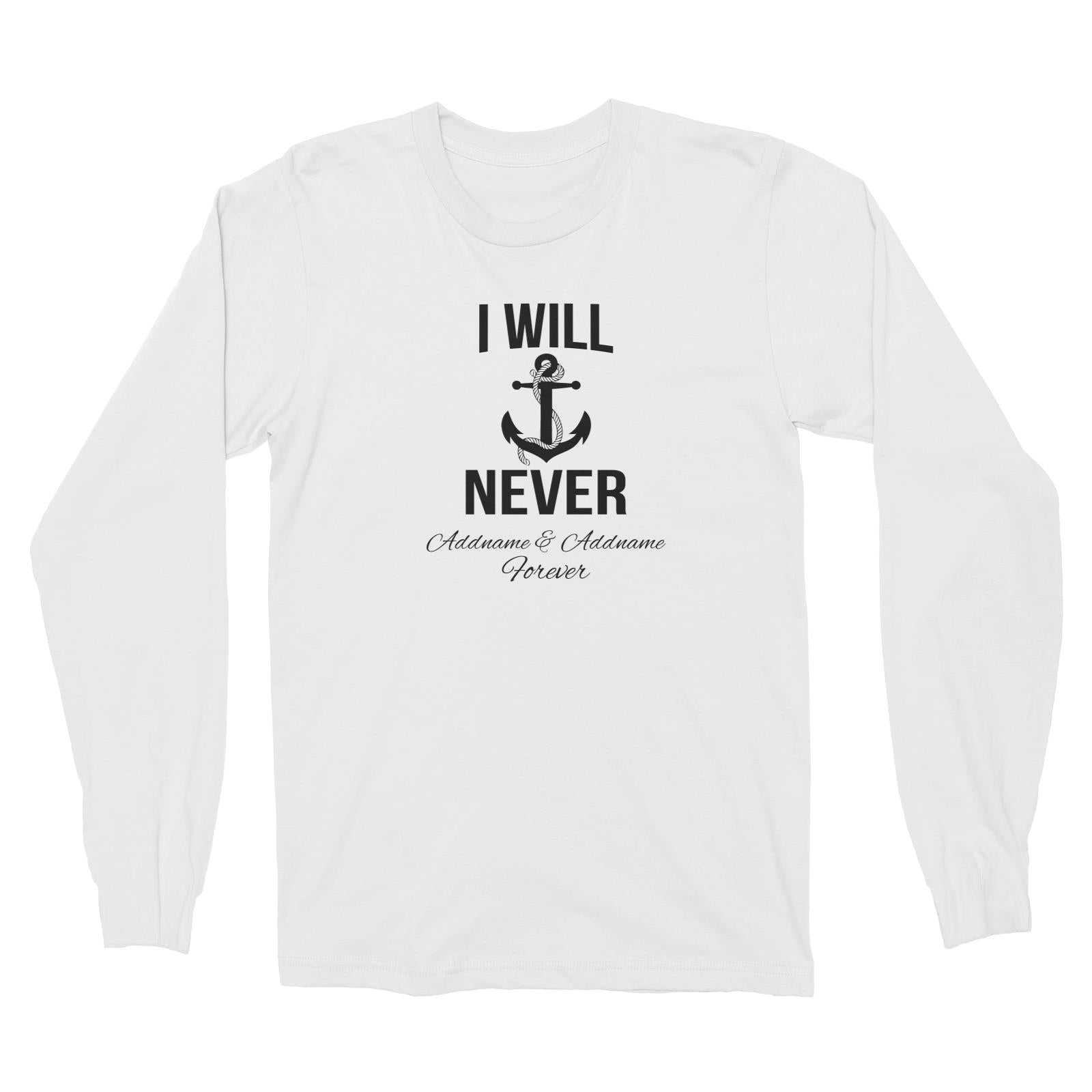 Couple Series I Will Never Addname & Addname Forever Long Sleeve Unisex T-Shirt