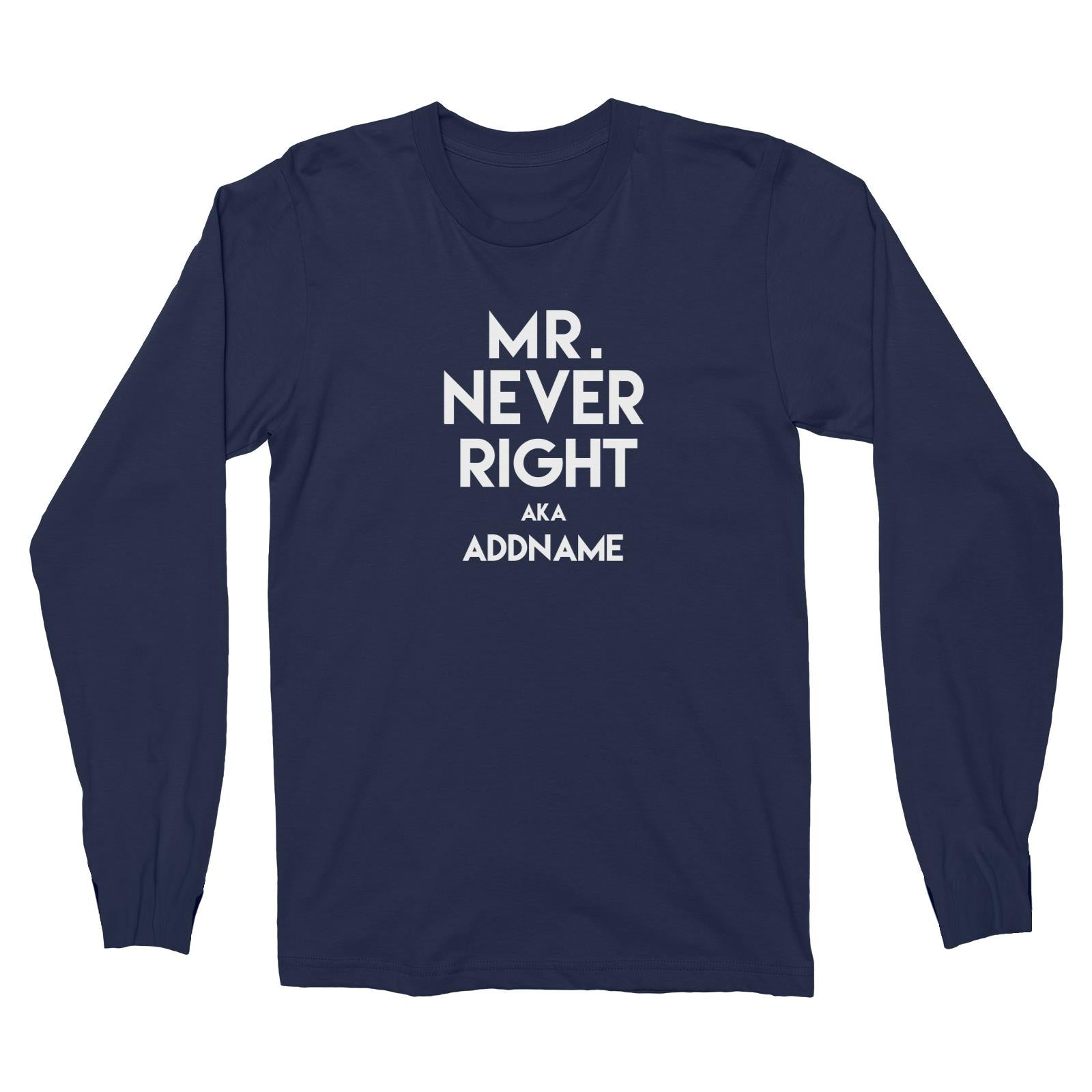 Mr Never Right Addname Long Sleeve Unisex T-Shirt  Matching Family Funny Personalizable Designs