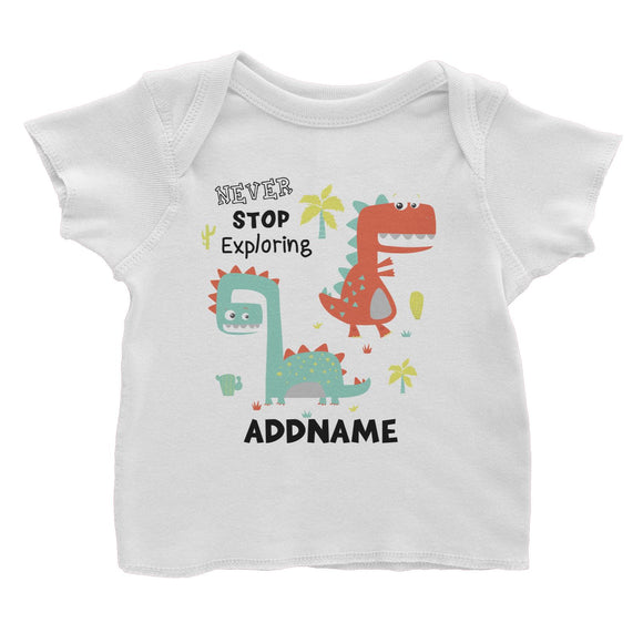 Never Stop Exploring Dinosaur Addname Baby T-Shirt