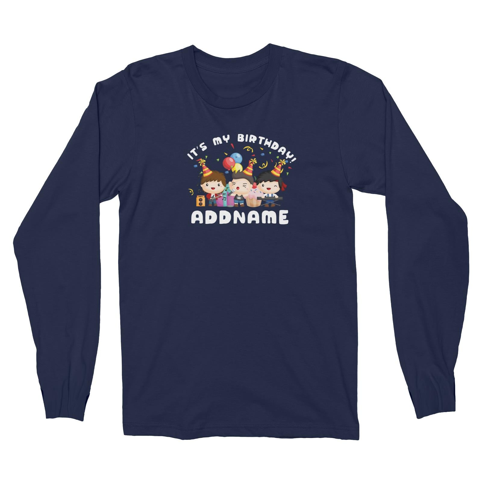 Birthday Music Band Boy Group It's My Bitrhday Addname Long Sleeve Unisex T-Shirt
