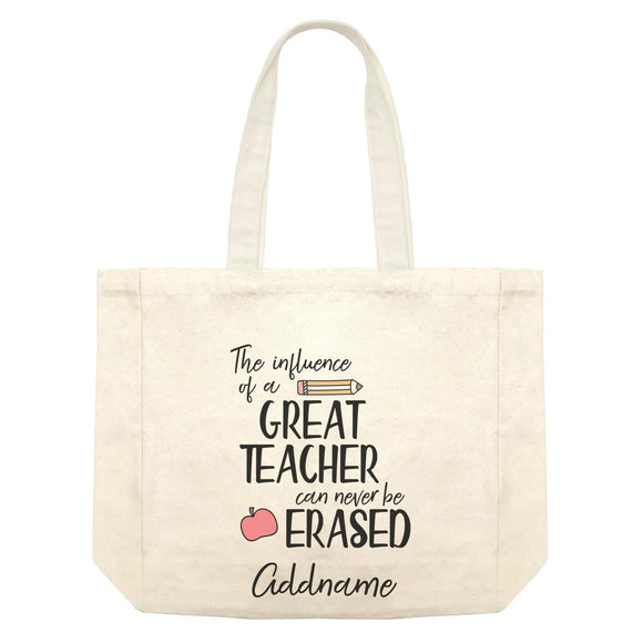 Teacher Quotes The Influence Of A Great Teacher Can Never Be Erased Addname Shopping Bag