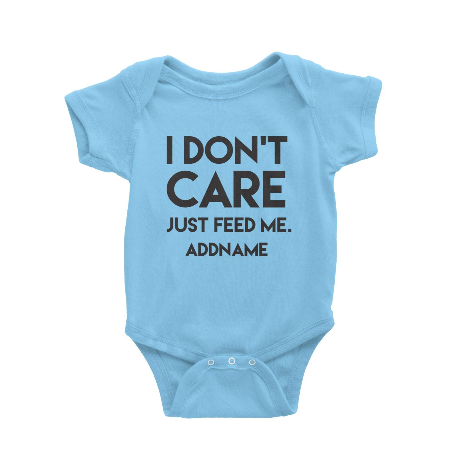 I Don't Care Who's Right Just Feed Me Addname Baby Romper  Funny Matching Family Personalizable Designs