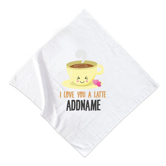 Love Food Puns I Love You A Latte Addname Muslin Muslin Square