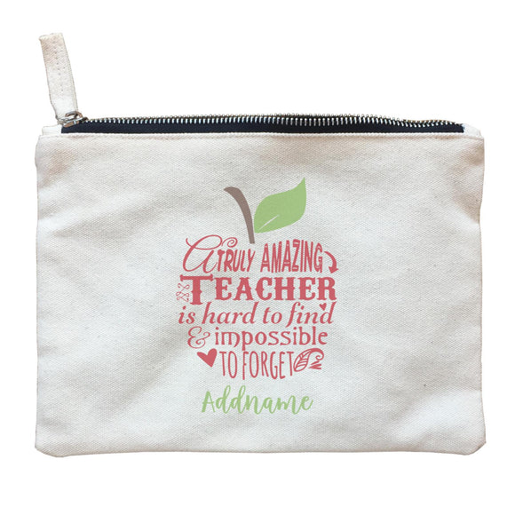 Teacher Apple Truly Amazing Teacher is Had To Find & Impossible To Forget Addname Zipper Pouch
