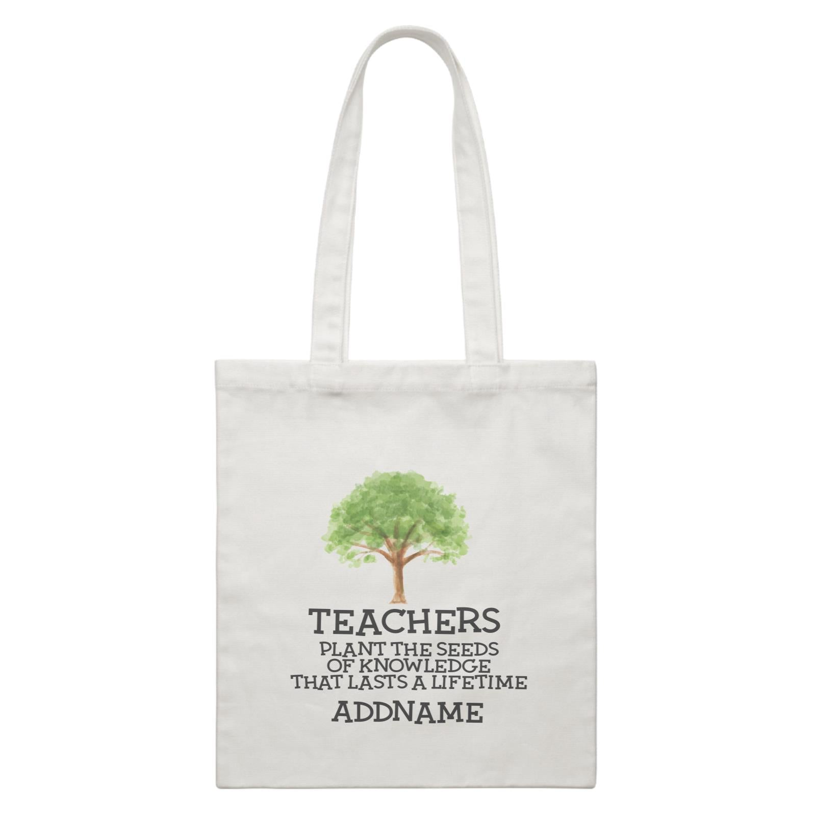 Teacher Quotes 2 Teachers Plant The Seeds Of Knowledge That Lasts A Lifetime Addname White Canvas Bag