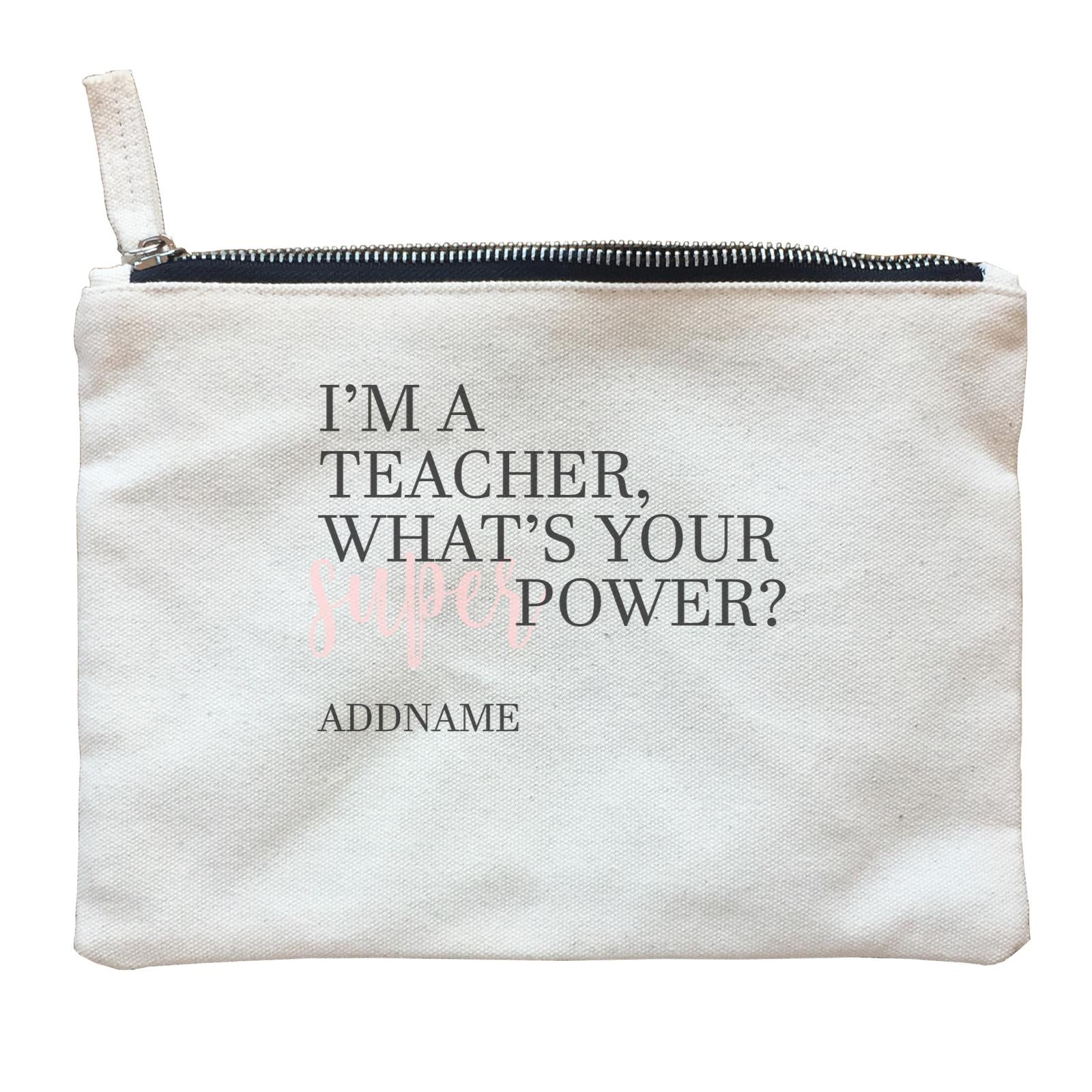 Super Teachers Pink I'm A teacher What's Your Superpower Addname Zipper Pouch