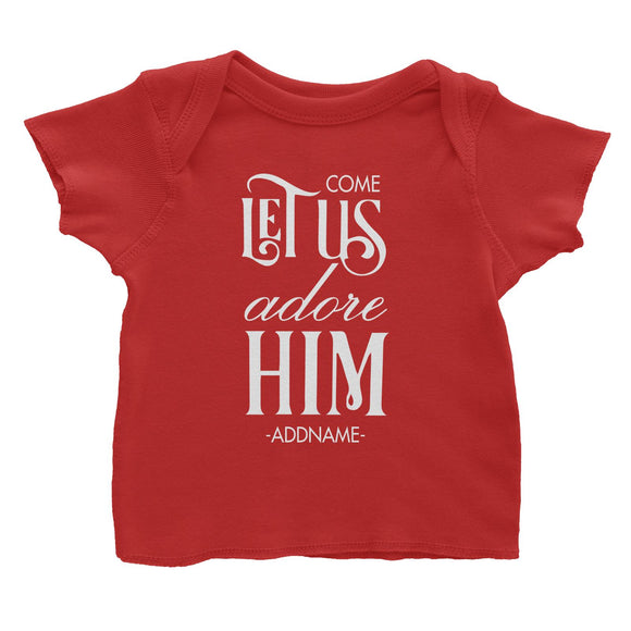 Come Let Us Adore Him Addname Baby T-Shirt Christmas Personalizable Designs Matching Family Jesus Lettering Religious