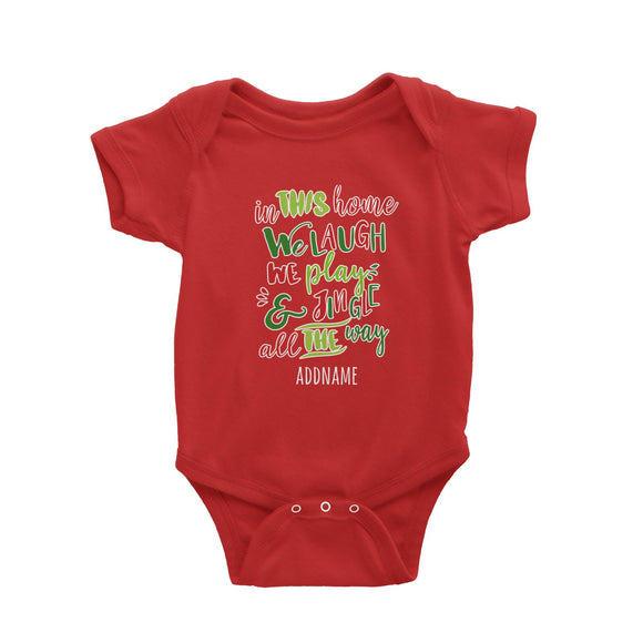 In This Home We Laugh, We Play & Jingle All The Way Lettering Addname Baby Romper Christmas Matching Family Personalizable