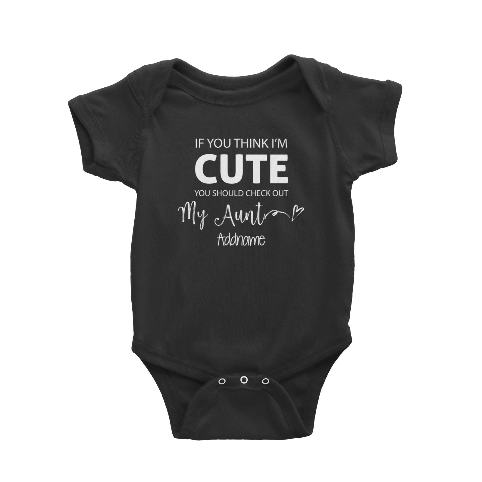 If You Think I'm Cute You Should Check Out My Aunt Addname Baby Romper
