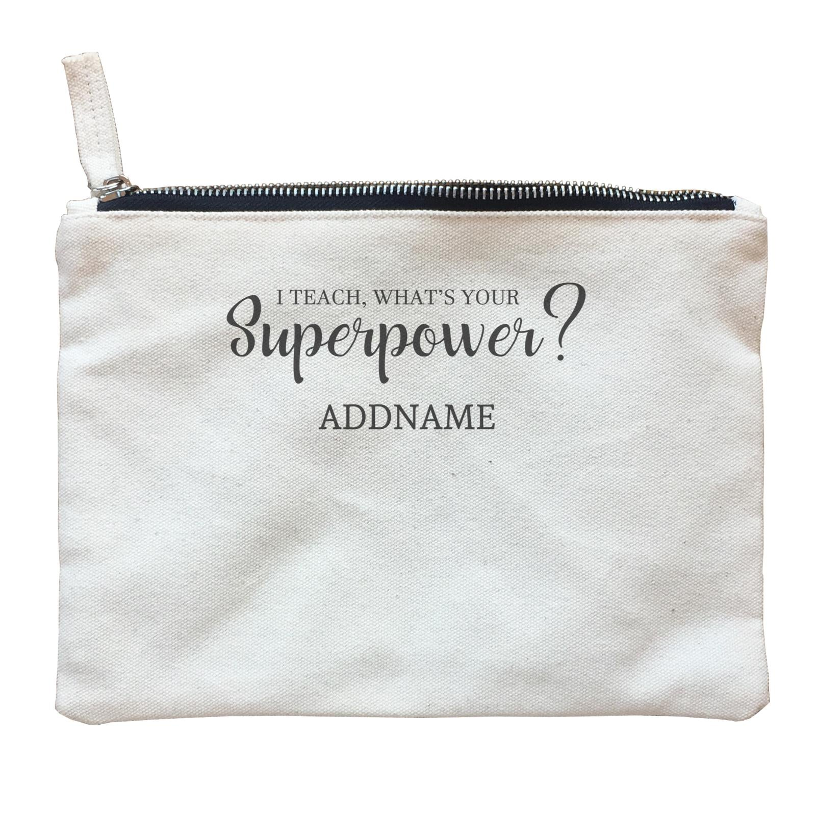 Super Teachers I Teach What's Your Superpower Addname Zipper Pouch