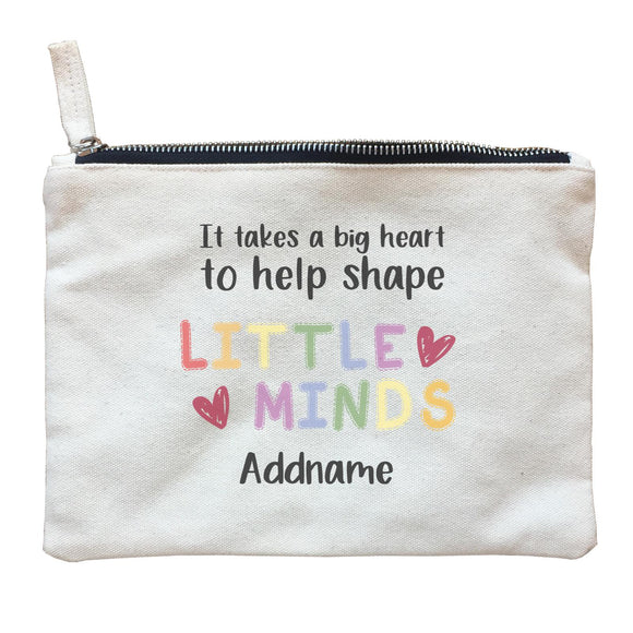 Teacher Quotes 2 It Takes A Big Heart To Help Shape Little Minds Addname Zipper Pouch