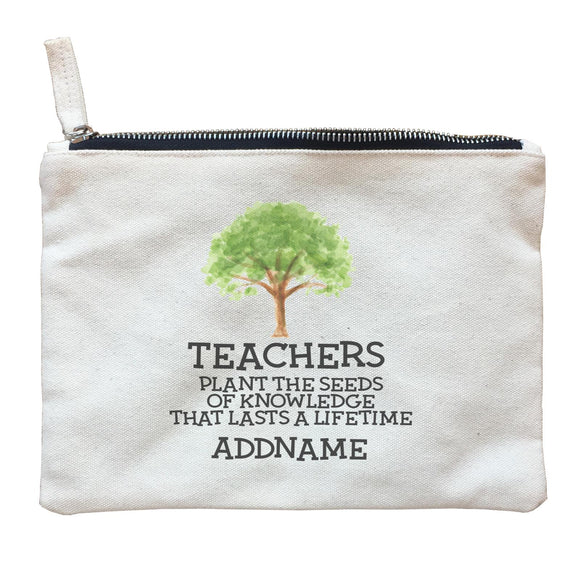Teacher Quotes 2 Teachers Plant The Seeds Of Knowledge That Lasts A Lifetime Addname Zipper Pouch