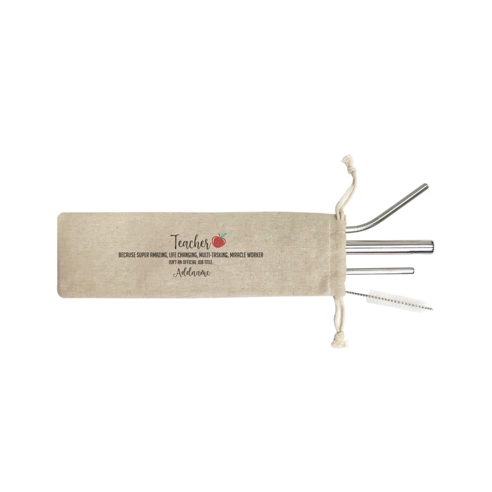 Teacher Quotes Teacher Miracle Worker Isn't An Official Job Title Addname SB 4-In-1 Stainless Steel Straw Set in Satchel