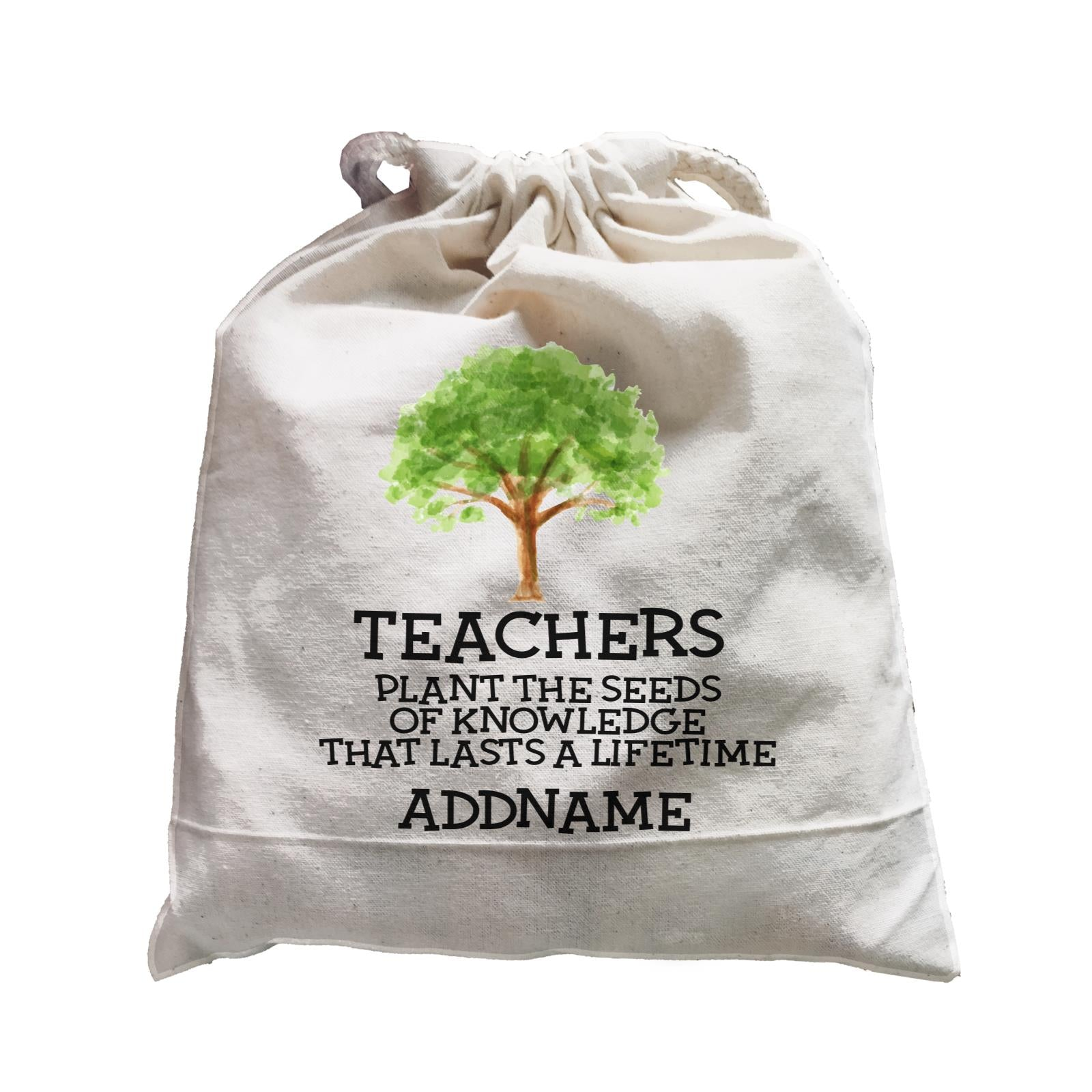 Teacher Quotes 2 Teachers Plant The Seeds Of Knowledge That Lasts A Lifetime Addname Satchel