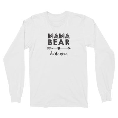 Mama Bear Addname Long Sleeve Unisex T-Shirt  Matching Family Personalizable Designs