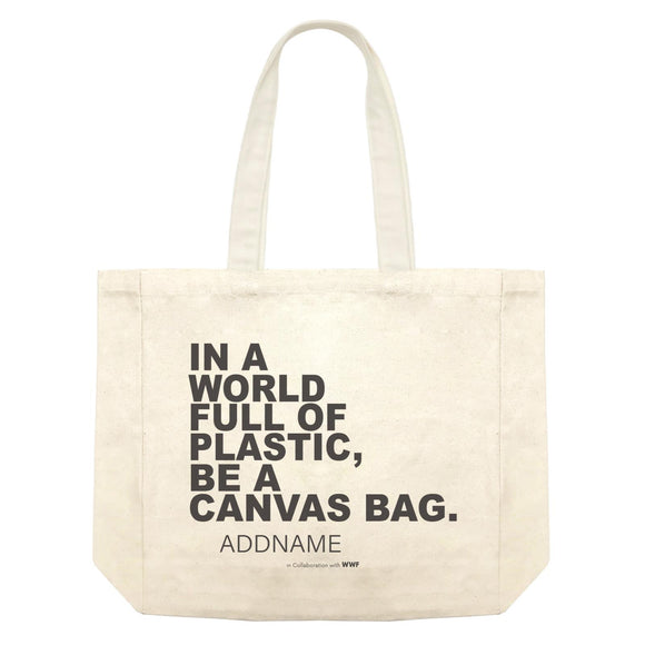 In a World Full Of Plastic Be A Tote Bag Addname Shopping Bag