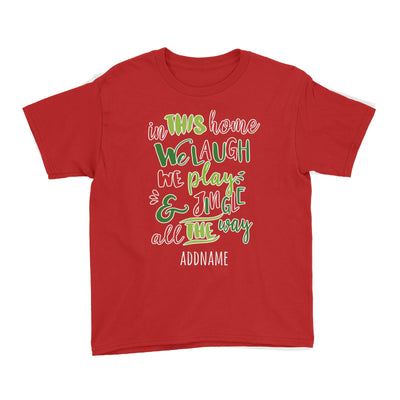 In This Home We Laugh, We Play & Jingle All The Way Lettering Addname Kid's T-Shirt Christmas Matching Family Personalizable