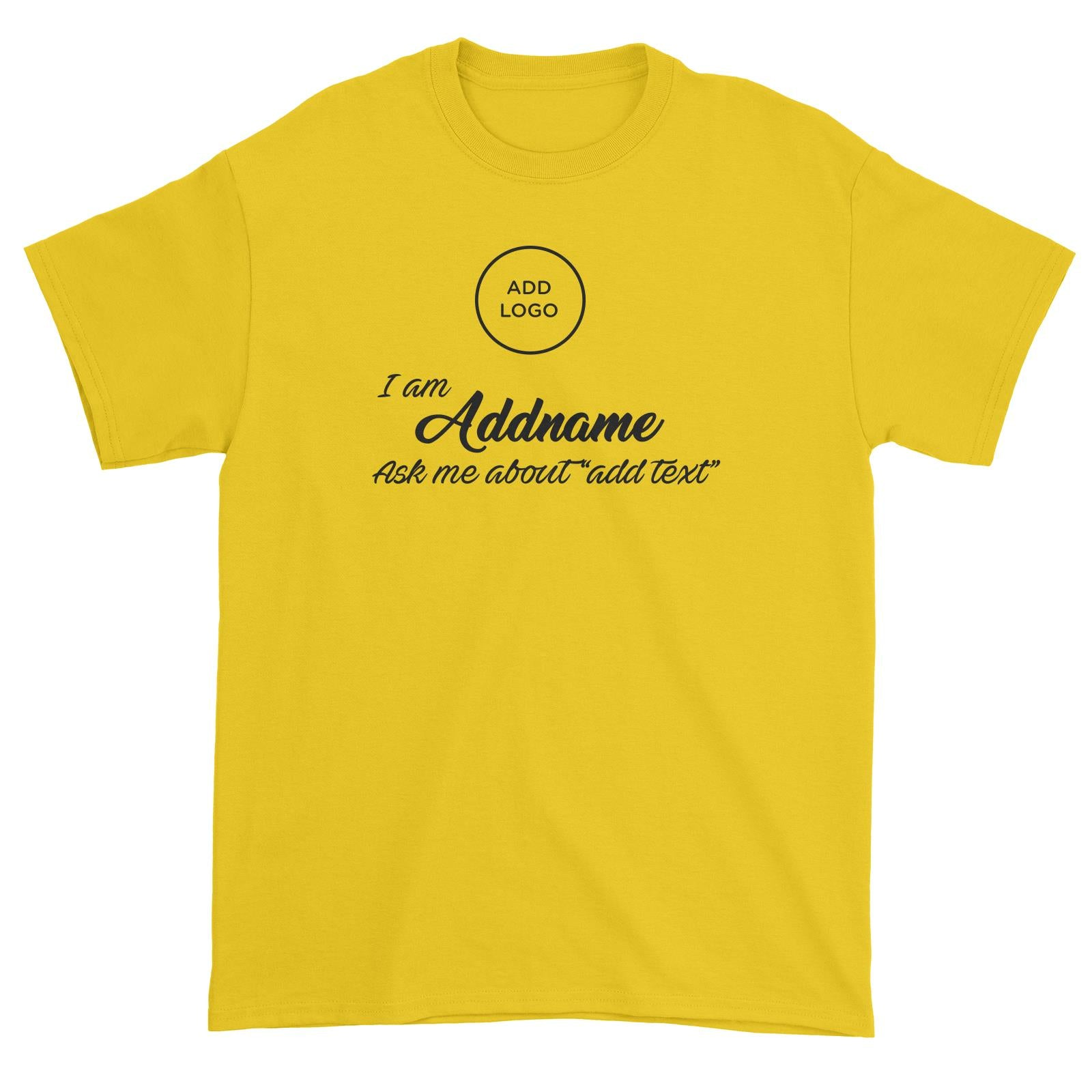 Corporate Custom Your Own Logo Cursive I Am Addname Ask Me About Add Text Unisex T-Shirt