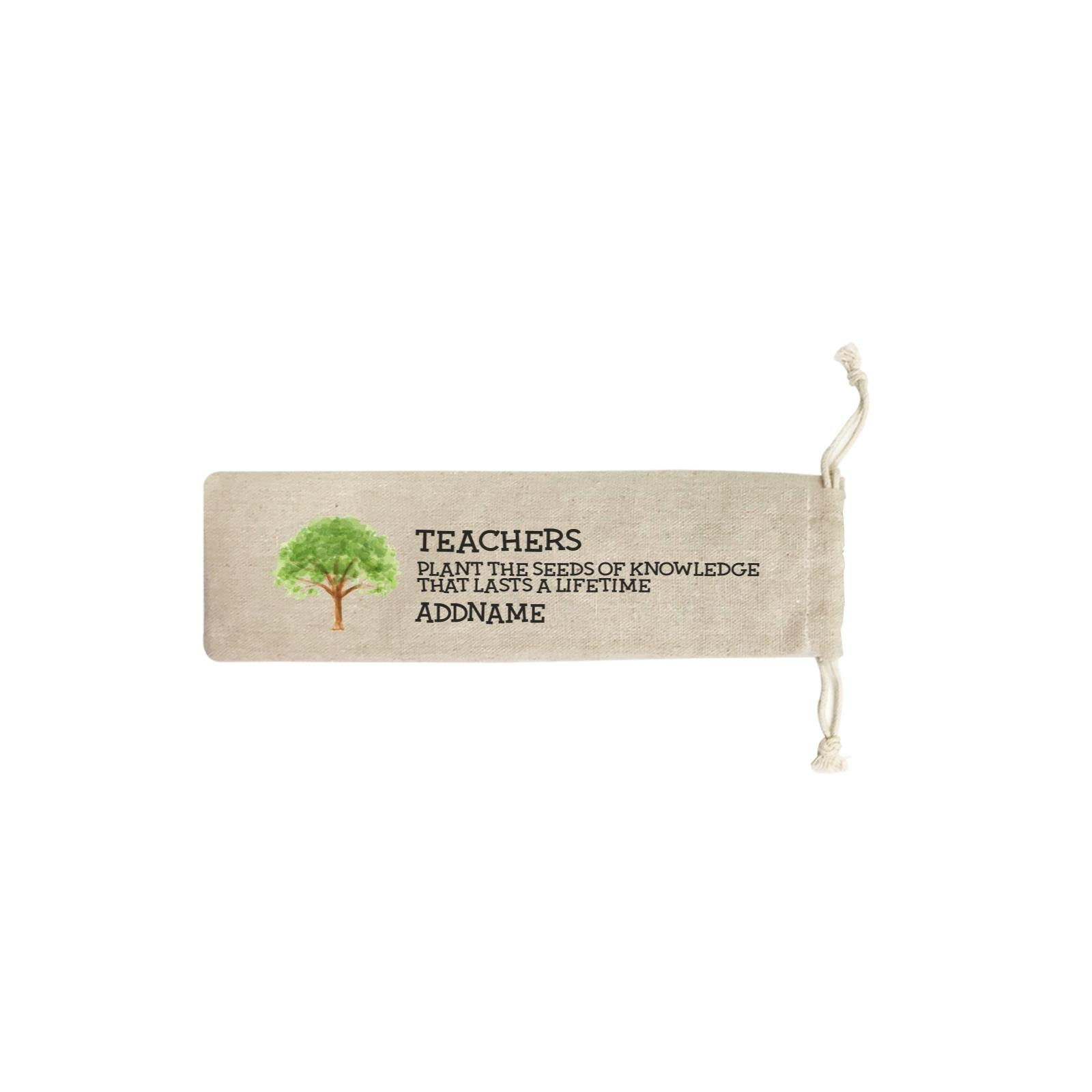Teacher Quotes 2 Teachers Plant The Seeds Of Knowledge That Lasts A Lifetime Addname SB Straw Pouch (No Straws included)
