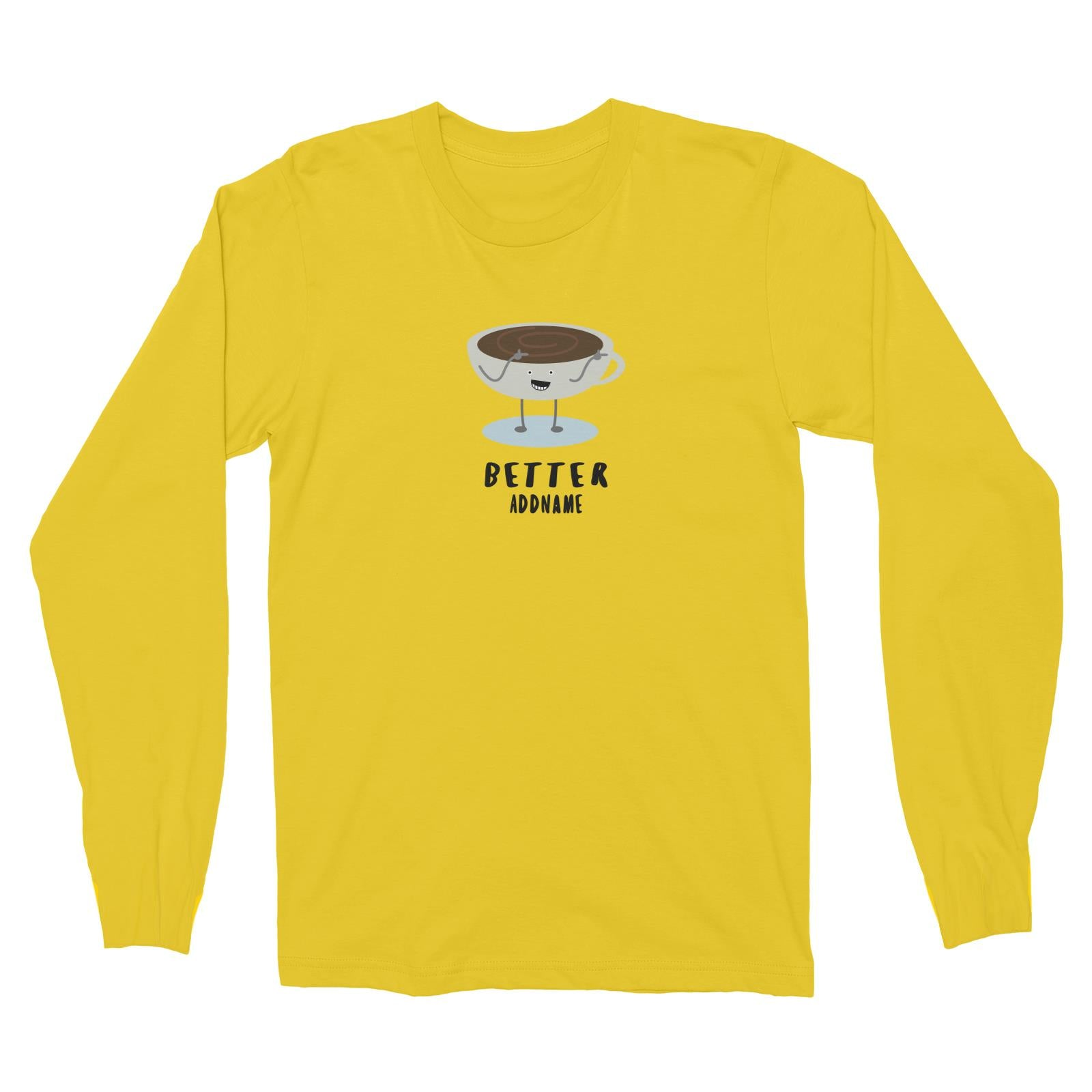 Couple Series Coffee Better Addname Long Sleeve Unisex T-Shirt