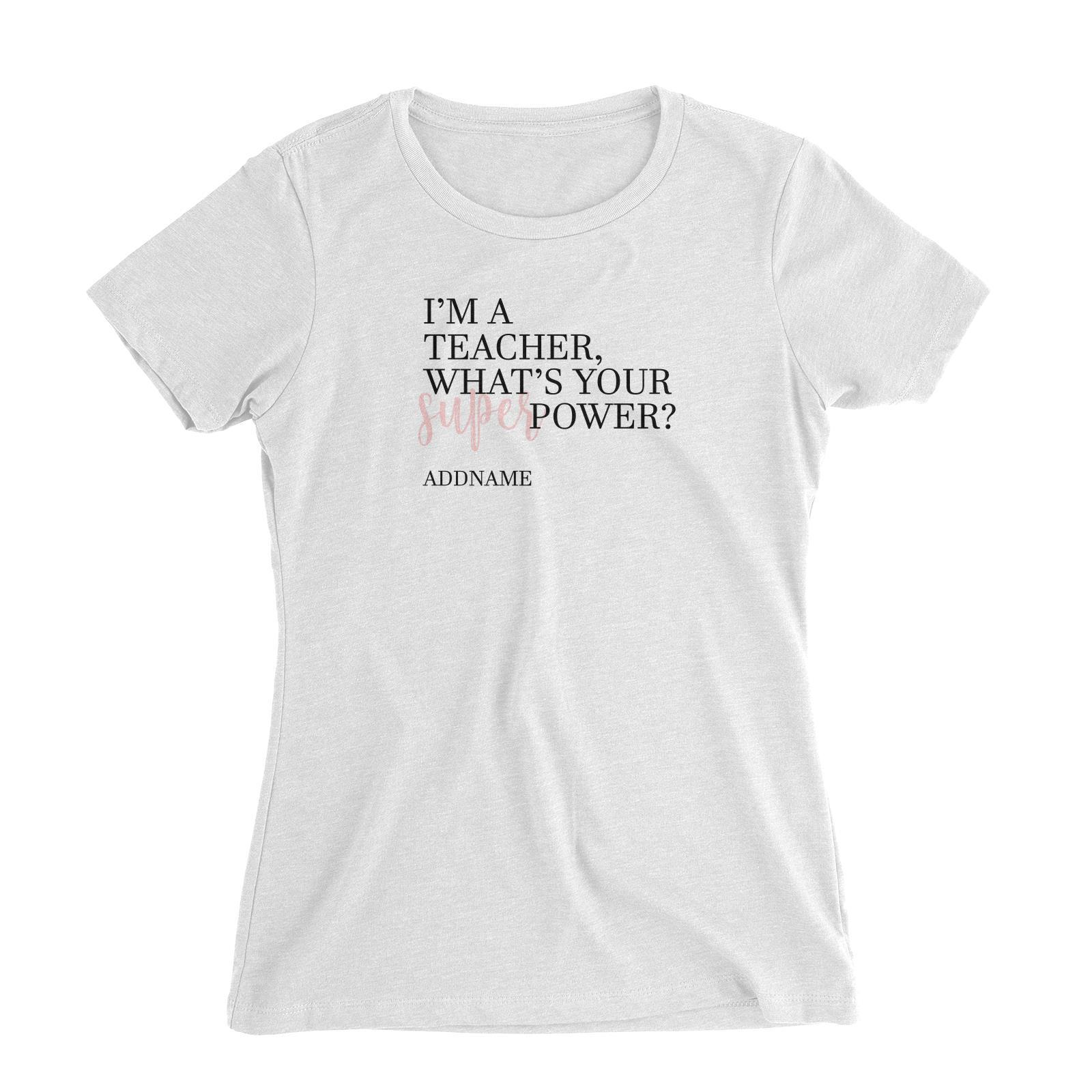 Super Teachers Pink I'm A teacher What's Your Superpower Addname Women's Slim Fit T-Shirt