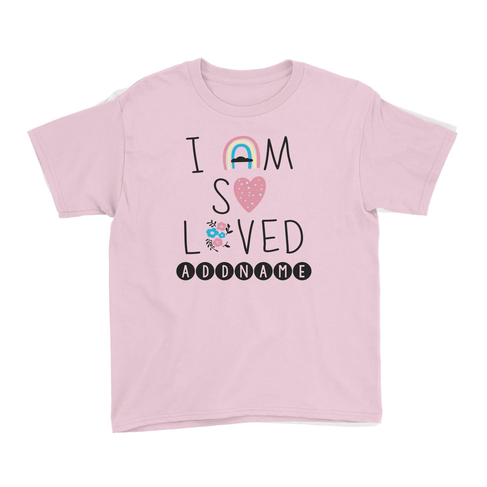 Children's Day Gift Series I Am So Loved Addname Kid's T-Shirt