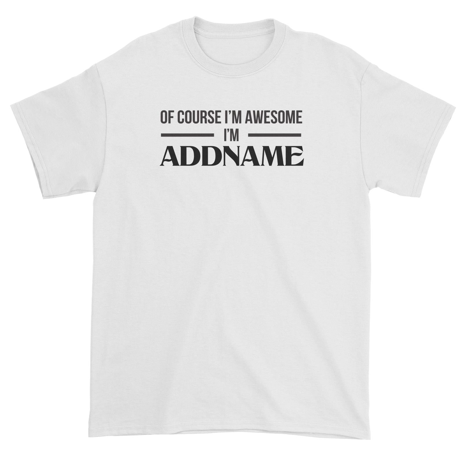 Personalize It Awesome Of Course I'm Awesome I'm Addname Unisex T-Shirt