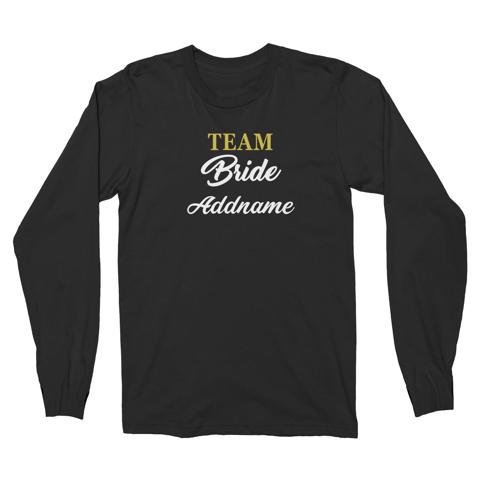 Bridesmaid Team Team Bride Addname Long Sleeve Unisex T-Shirt
