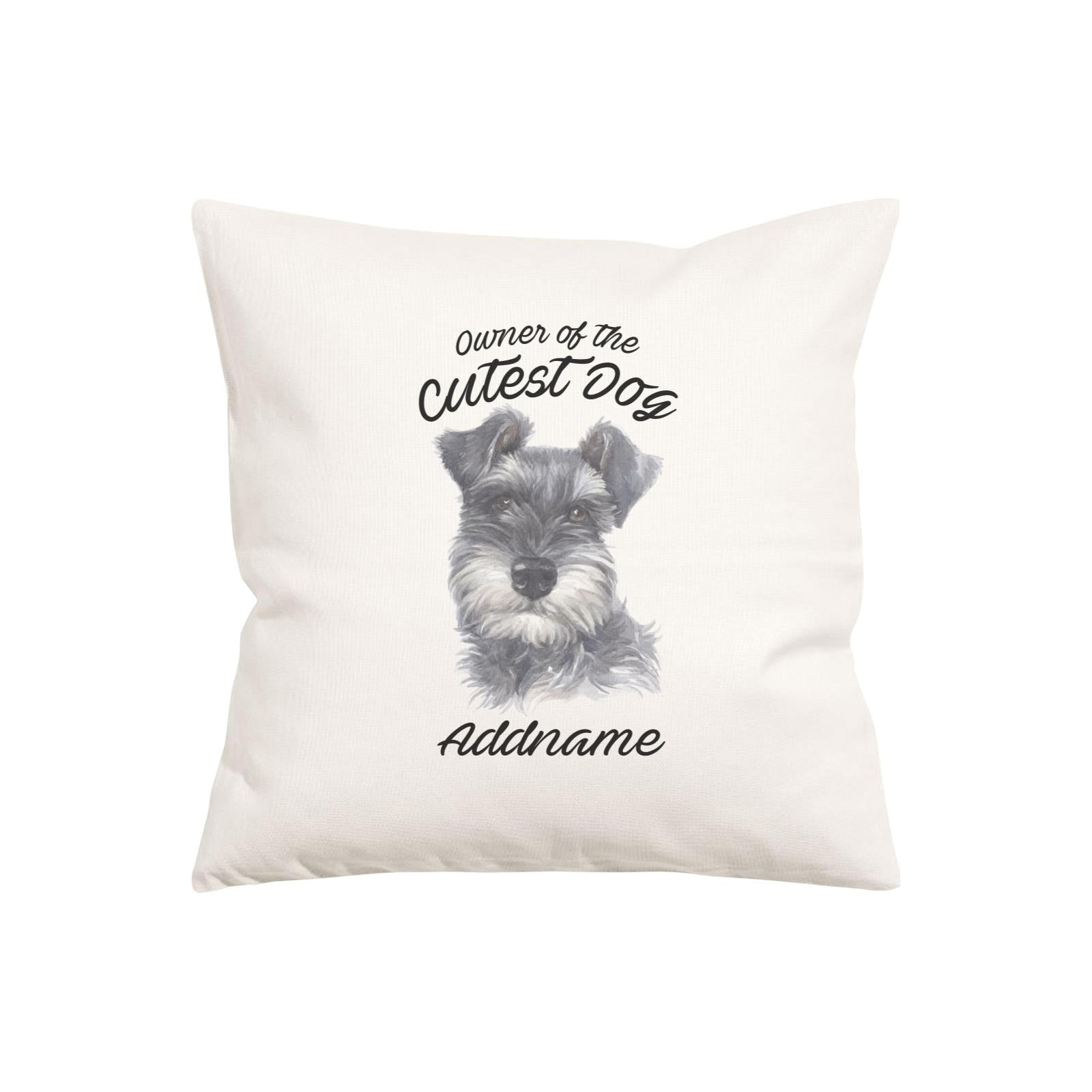 Watercolor Dog Owner Of The Cutest Dog Schnauzer Black Addname Pillow Cushion