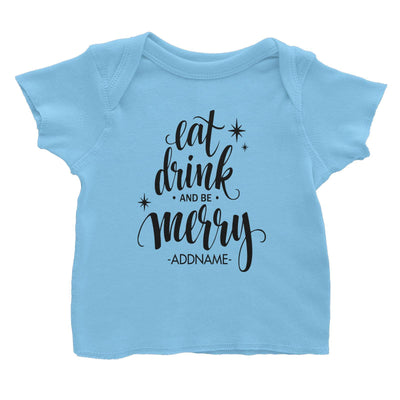 Eat Drink and Be Merry Addname Baby T-Shirt Christmas Personalizable Designs Lettering