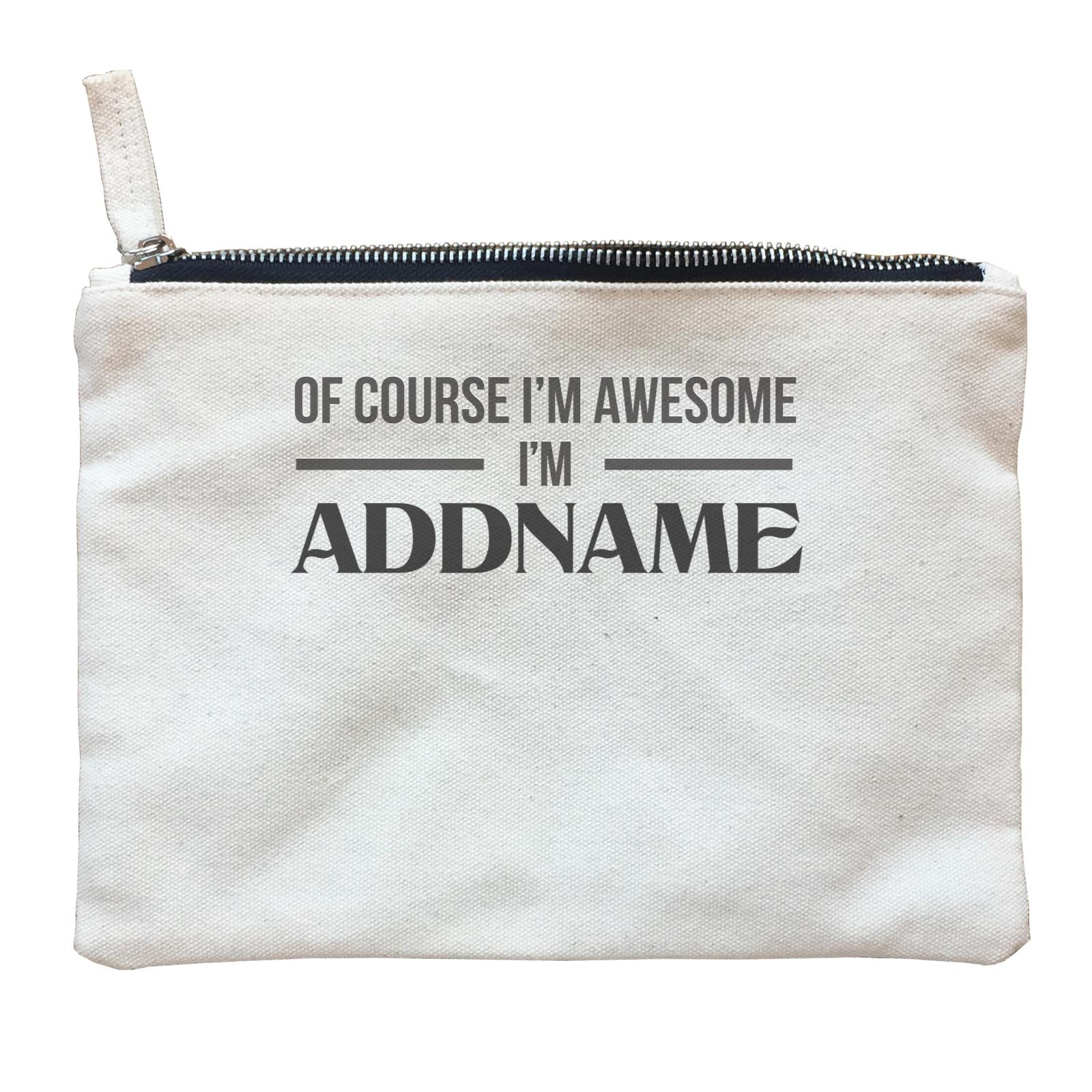 Personalize It Awesome Of Course I'm Awesome I'm Addname Zipper Pouch
