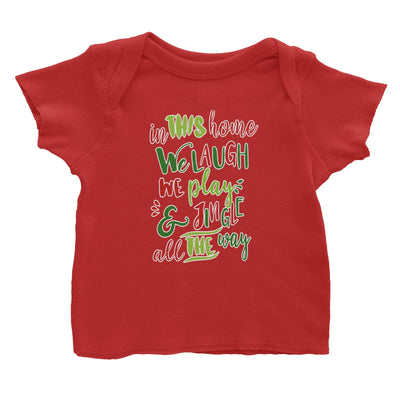 In This Home We Laugh, We Play & Jingle All The Way Lettering Baby T-Shirt Christmas Matching Family