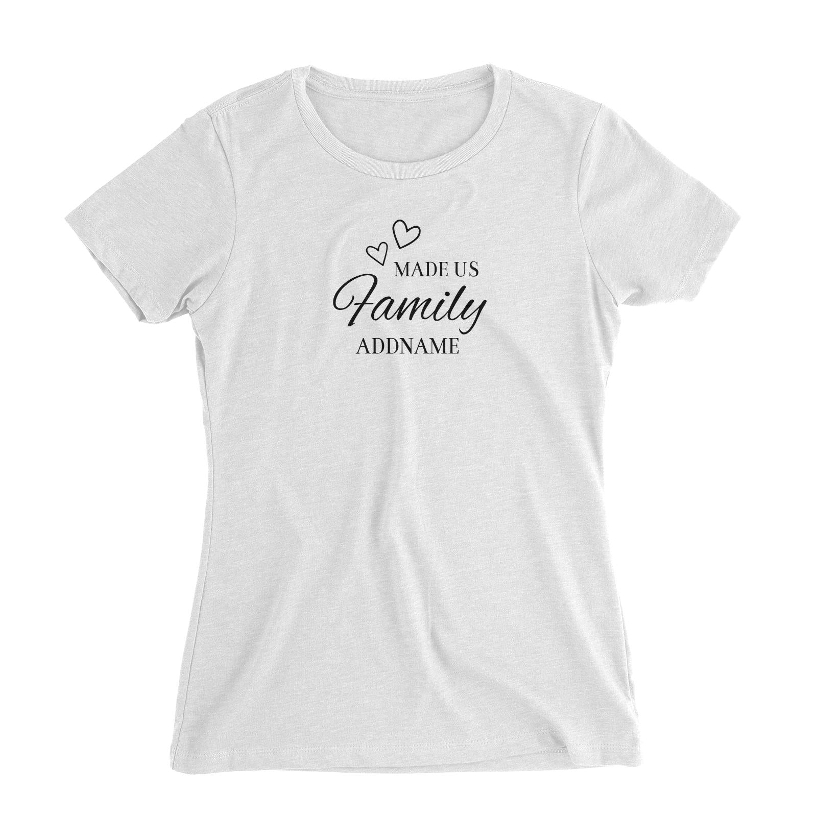 Love Made Us Family Addname Women Slim Fit T-Shirt