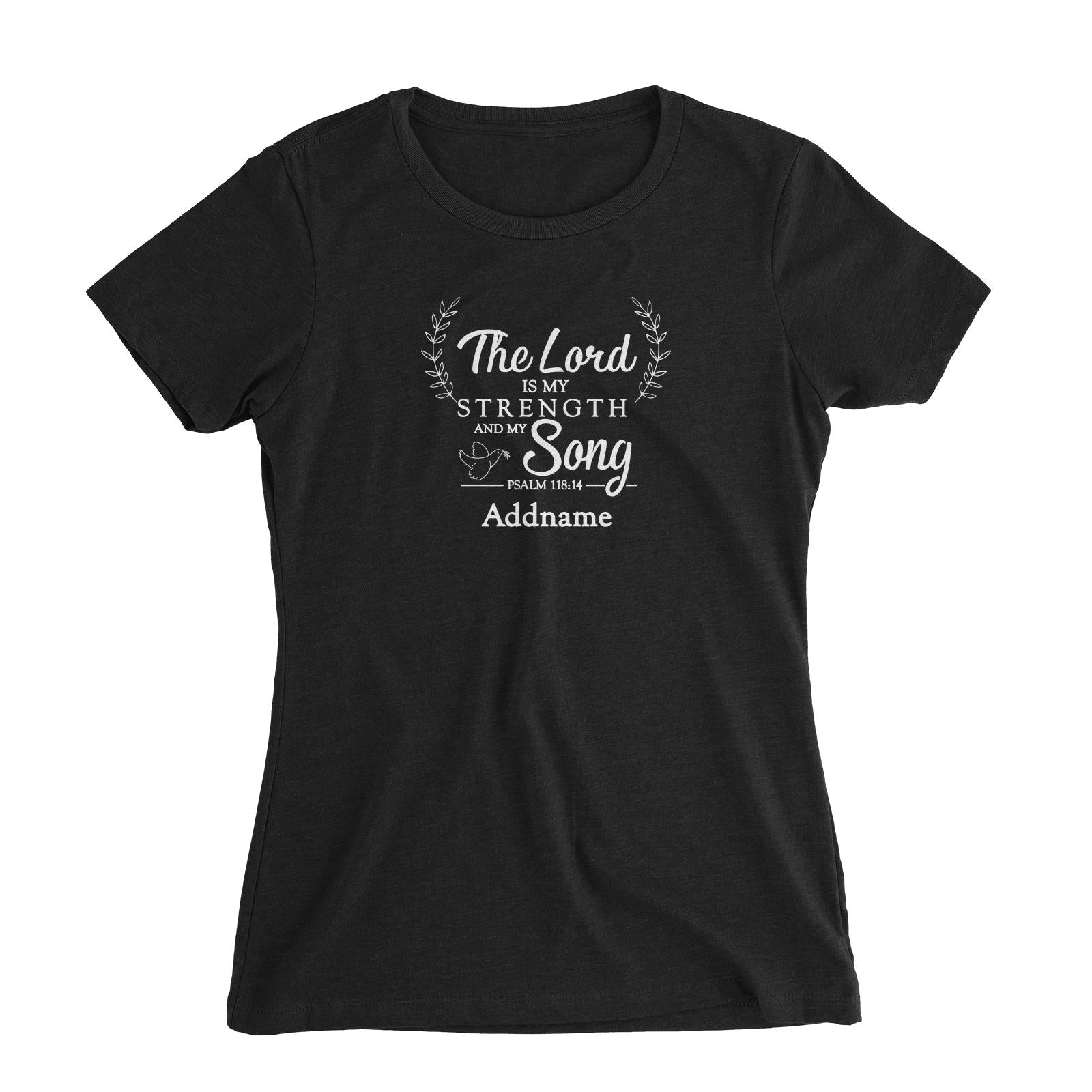 Christian Series The Lord Is My Strength Song Psalm 118.14 Addname Women Slim Fit T-Shirt