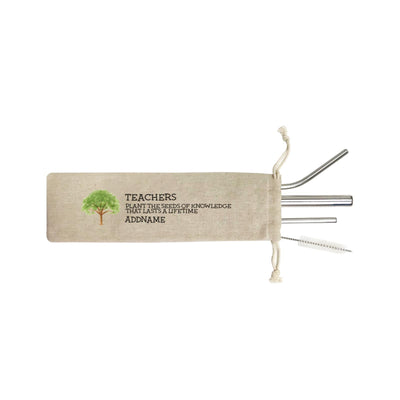 Teacher Quotes 2 Teachers Plant The Seeds Of Knowledge That Lasts A Lifetime Addname SB 4-In-1 Stainless Steel Straw Set in Satchel