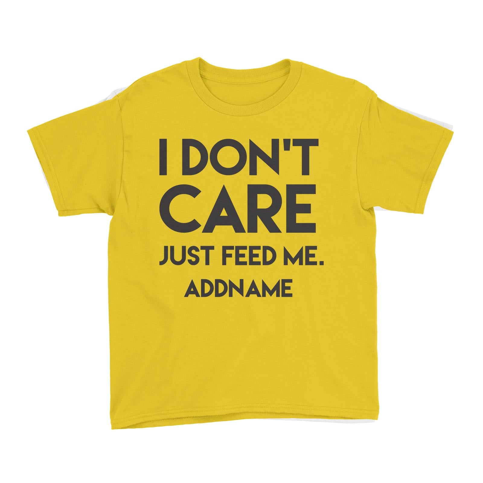 I Don't Care Who's Right Just Feed Me Addname Kid's T-Shirt  Funny Matching Family Personalizable Designs