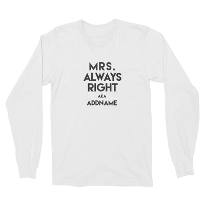 Mrs Always Right Addname Long Sleeve Unisex T-Shirt  Funny Matching Family Personalizable Designs